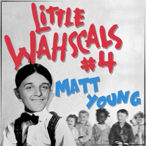 Matt Young • Little Wahscals #4