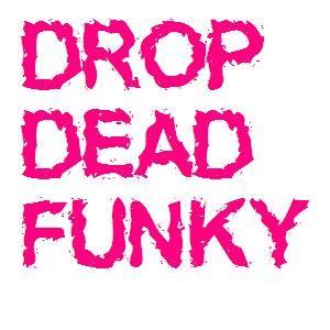 Drop Dead Funky
