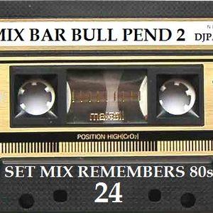 SET MIX REMEMBERS 80s  (24) SET MIX BAR BULL PEND 2 DJPATO VIP
