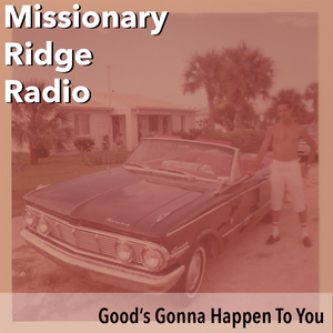 Missionary Ridge Radio / Episode 32 - Good's Gonna Happen To You