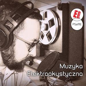 Muzyka Elektroakustyczna | odc. 19 | ogółem nr 913| 2017.03.31