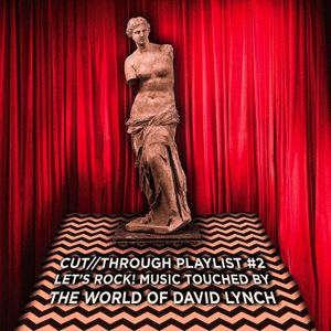 Cut Through #2: Let's Rock! Music Touched By The World Of David Lynch