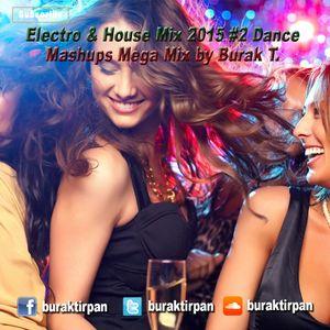 Electro & House Mix 2015 #2 Dance Mashups Mini Mix by Burak T.