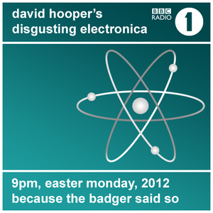 David Hooper's Disgusting Electronica - 09 Apr 12