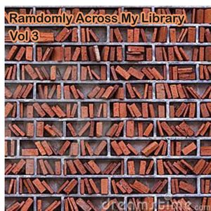 Randomly Across My Library Vol. 3