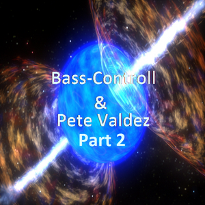 Bass-Control and Pete Valdez (1st collab Pete's part)