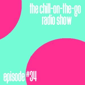 The Chill-On-The-Go Radio Show - Episode #34