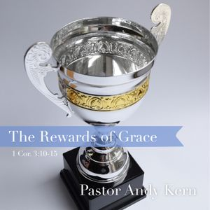 The Rewards of Grace (1 Cor. 3:10-15) by Pastor Andy Kern (2/10/19)