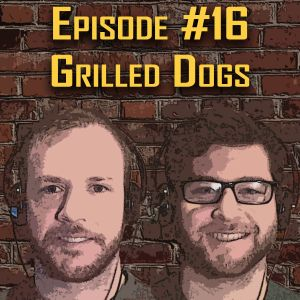 Episode 16 - Grilled Dogs