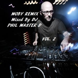 MOBY REMIX VOL. 2 Mixed By DJ PHIL MASTER D