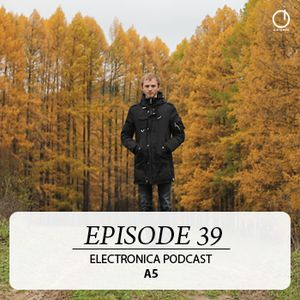 Electronica Podcast - Episode 39: A5