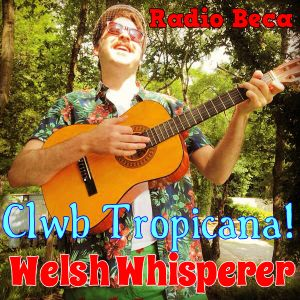 Clwb Tropicana gyda'r Welsh Whisperer!