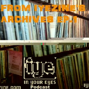 From IYEzine's Archives Podcast ep.1