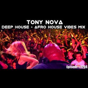 Podcast: Tony Nova Deep House - Afro House Vibes   Episode #1204