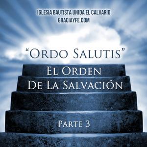 El Orden de la Salvación (Parte 3)
