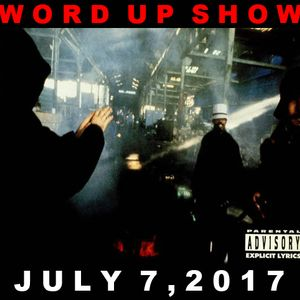 Word Up Show - July 7, 2017 (Hosted by Warren Peace, Pizzo, & Five-Eight)