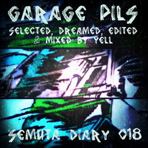 Semuta Diary 018 - Garage Pils - Selected, edited, dreamed & mixed by Yell