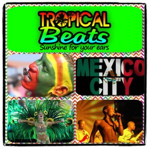 Tropical Beats Mexico special with Brazil, Africa & Colombian floor fillers 06 02 14