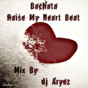 Bachata-Raise My Heart Beat mix By Dj Aryez 2012