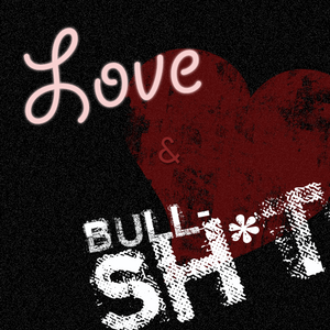 Love & Bullsh*t