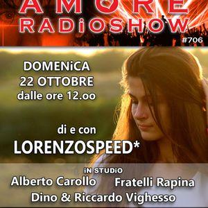 LORENZOSPEED* presents AMORE Radio Show 706 Domenica 22-10-17 D&R ViGHESSO, F.LLi RAPiNA, A.CAROLLO