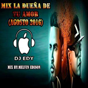 MIX LA DUEÑA DE TU AMOR(AGOSTO 2016) - DJ EDY