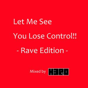 Let Me See You Lose Control!! (Rave Edition)