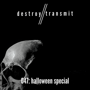 Destroy//Transmit. 047: Halloween Special