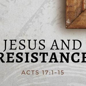Jesus and Resistance [Acts 17:1-15]
