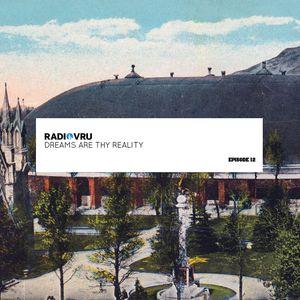 Radio VRU - Episode 12 - Dreams Are Thy Reality
