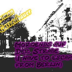 Morgends auf der Straße (I hav to escape from Berlin)