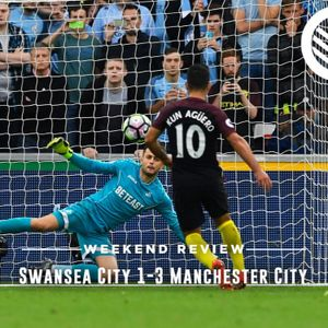Weekend Review E06 – Swansea City 1-3 Manchester City