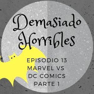 Demasiado Horribles - 013 - Marvel vs DC Comics P.1
