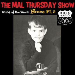 The Mal Thursday Show on Boss Radio 66: Home Pt. 2