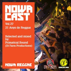 "Nowa Cloudcast Vol 27 - ""21 Anys de Reggus"" Selected and Mixed Primatical Sound - Di Farm Prod."