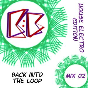 Back into the Loop Mix 02 - House Electro Edition