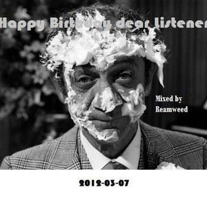 Mixed by Reamweed - Happy Birthday dear Listener / 2012-03-07
