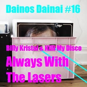 Billy Kristal & Killl My Disco - Always With The Lasers