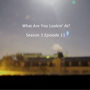 What Are You Lookin' At? Season 3 Episode 11