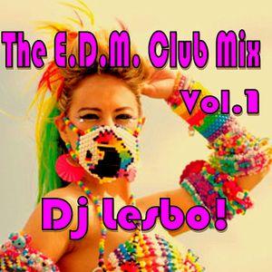 The E.D.M. Club Mix Vol.1 - Dj Lesbo!