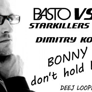 Basto vs Starkillers & Dimitry KO - Bonny Don't hold back (Deej Loope Mashup)