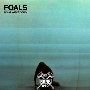 Rank No. 040 - Foals: 'What Went Down'