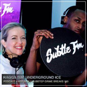 RAGGS B2B UNDERGROUND ICE - April 2019 Podcast (SUBTLE FM) - DUBSTEP / GRIME / BREAKS / 140