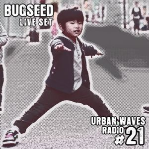 Urban Waves Radio 21 - Bugseed