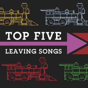 Top 5 Leaving Songs