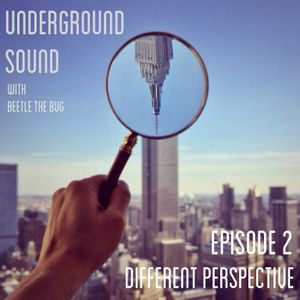 UnderGround Sound - Episode 2 - Different Perspective with Beetle The Bug