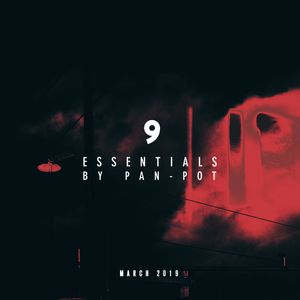 9 Essentials by Pan-Pot - March 2019