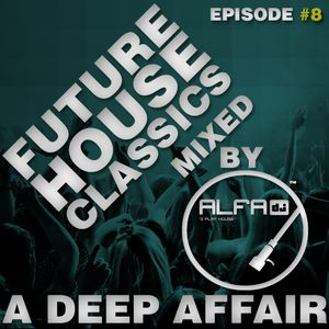 FUTURE HOUSE CLASSICS EPISODE #8 - A DEEP AFFAIR