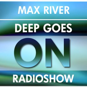 Deep Goes On 022 with Max River