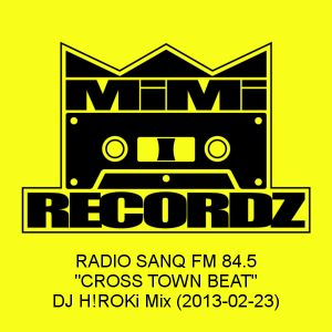 "RADIO SANQ FM 84.5: ""CROSS TOWN BEAT"" DJ H!ROKi Mix (2013-02-23)"